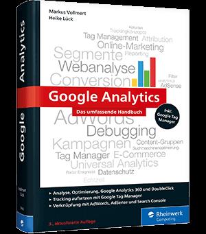 Google Analytics - Das umfassende Handbuch: Das Standardwerk in der Web-Analyse